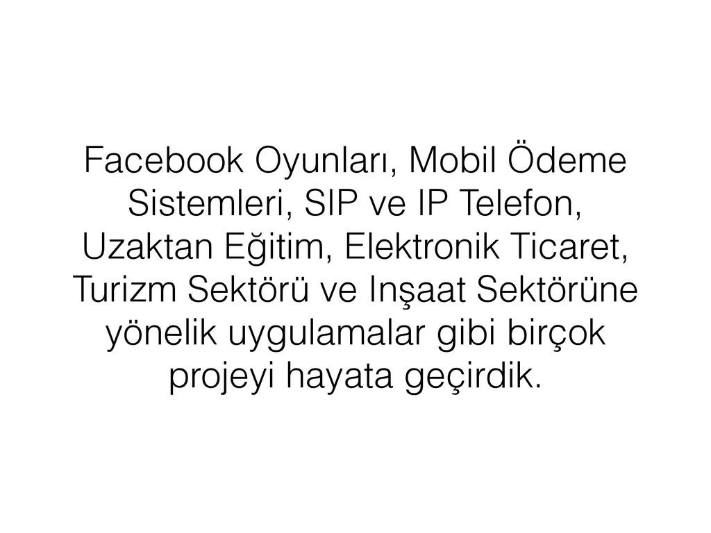 Facebook Oyunları, Mobil Ödeme Sistemleri, SIP ...