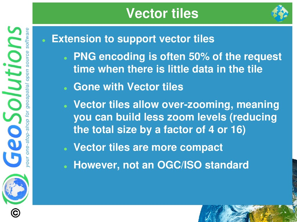 Vector tiles ⚫ Extension to support vector tile...