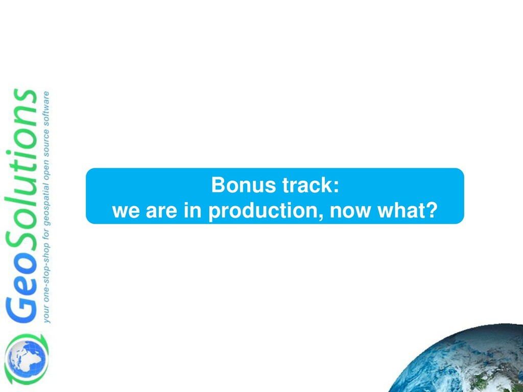 Bonus track: we are in production, now what?