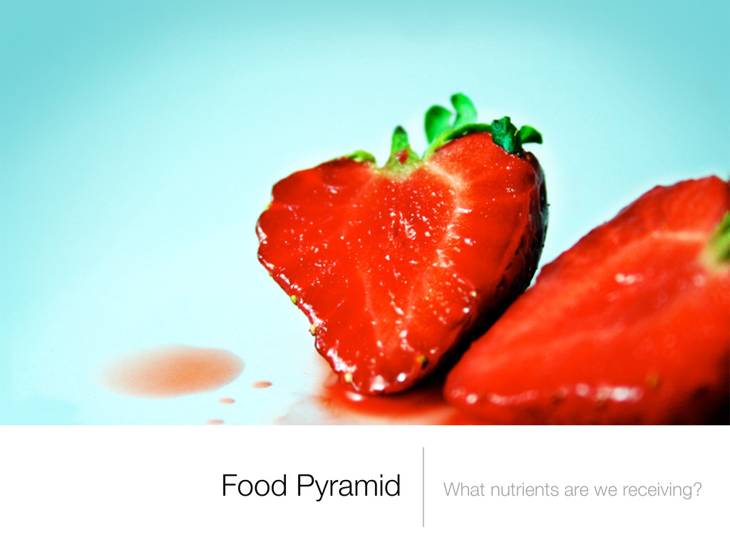 Food Pyramid What nutrients are we receiving?