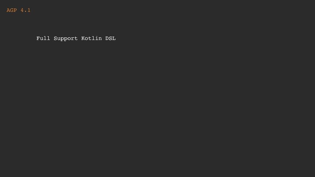 AGP 4.1 Full Support Kotlin DSL