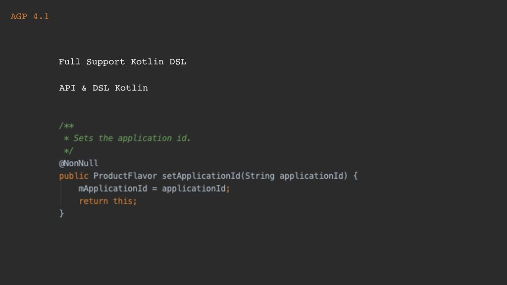 AGP 4.1 Full Support Kotlin DSL API & DSL Kotlin