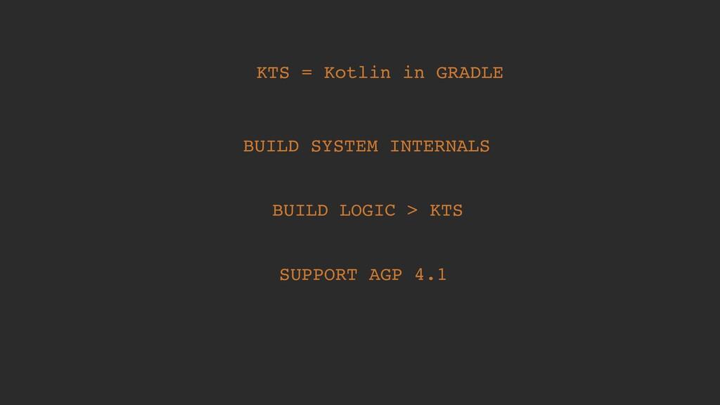 KTS = Kotlin in GRADLE SUPPORT AGP 4.1 BUILD SY...