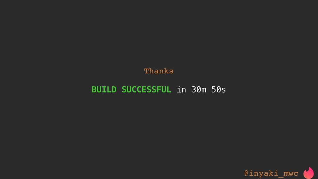 BUILD SUCCESSFUL in 30m 50s Thanks @inyaki_mwc
