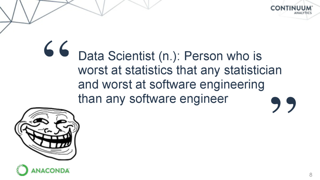 """8 """" Data Scientist (n.): Person who is worst at..."""