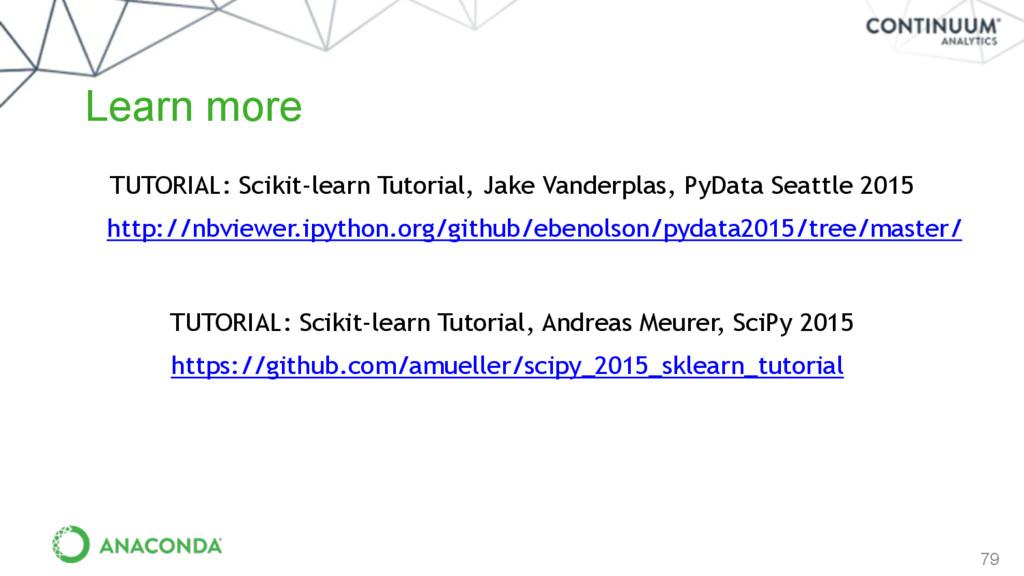79 Learn more TUTORIAL: Scikit-learn Tutorial, ...