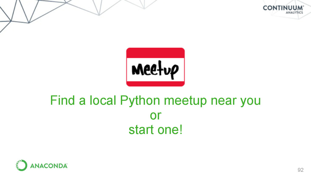 92 Find a local Python meetup near you or start...