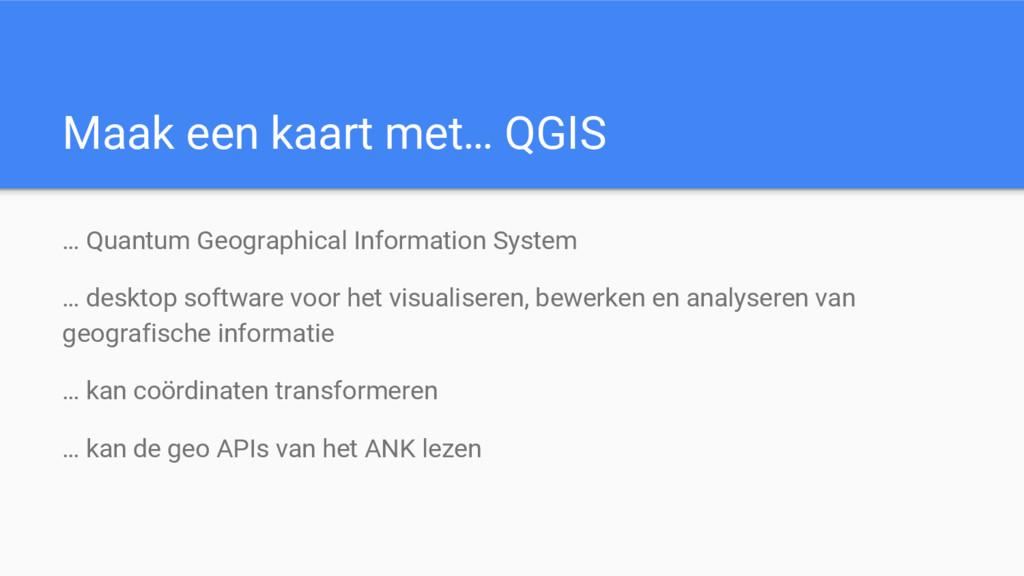 Maak een kaart met… QGIS … Quantum Geographical...