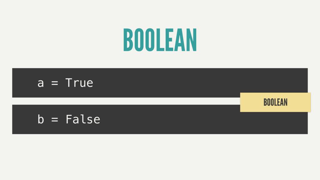 BOOLEAN a = True b = False BOOLEAN