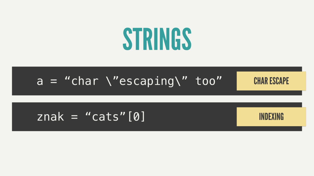 """STRINGS a = """"char \""""escaping\"""" too"""" znak = """"cat..."""