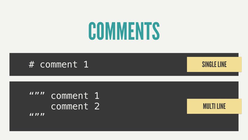 "COMMENTS # comment 1 """""" comment 1 comment 2 """"..."