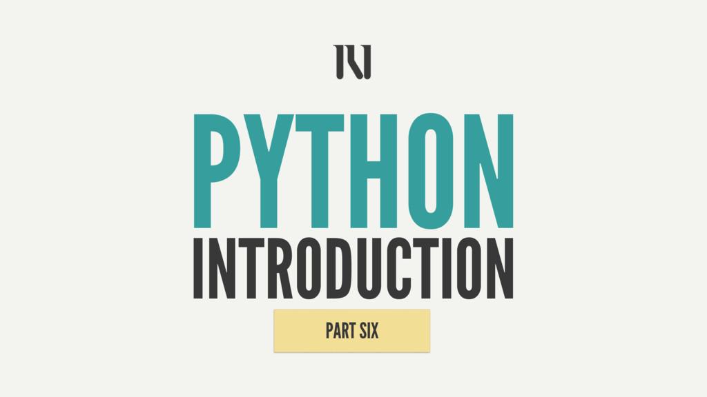 INTRODUCTION PYTHON PART SIX