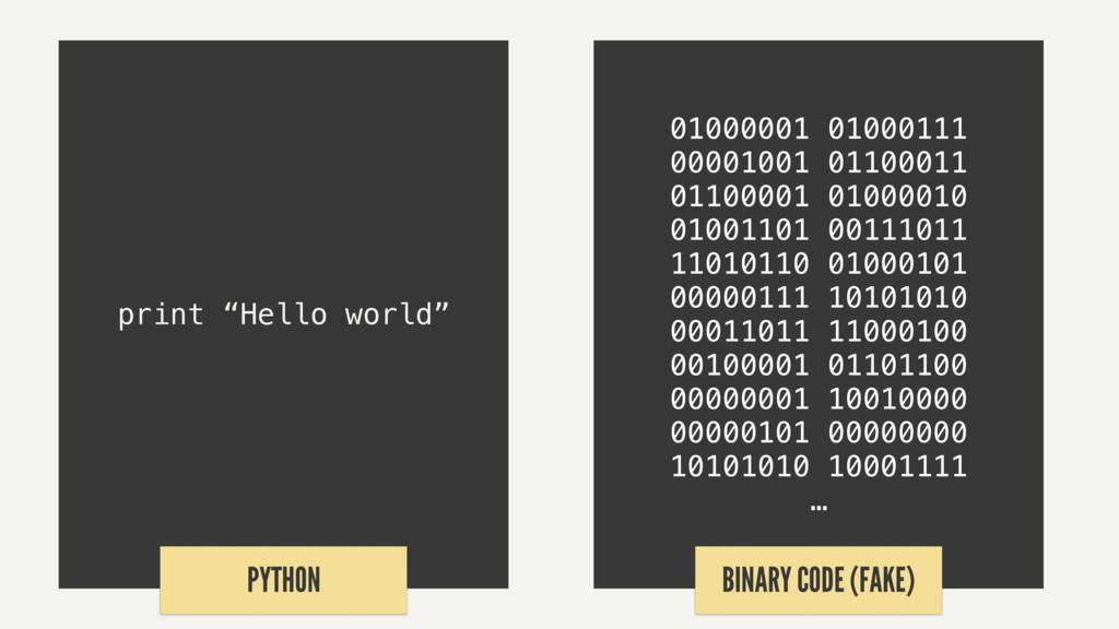 "print ""Hello world"" PYTHON 01000001 01000111 00..."