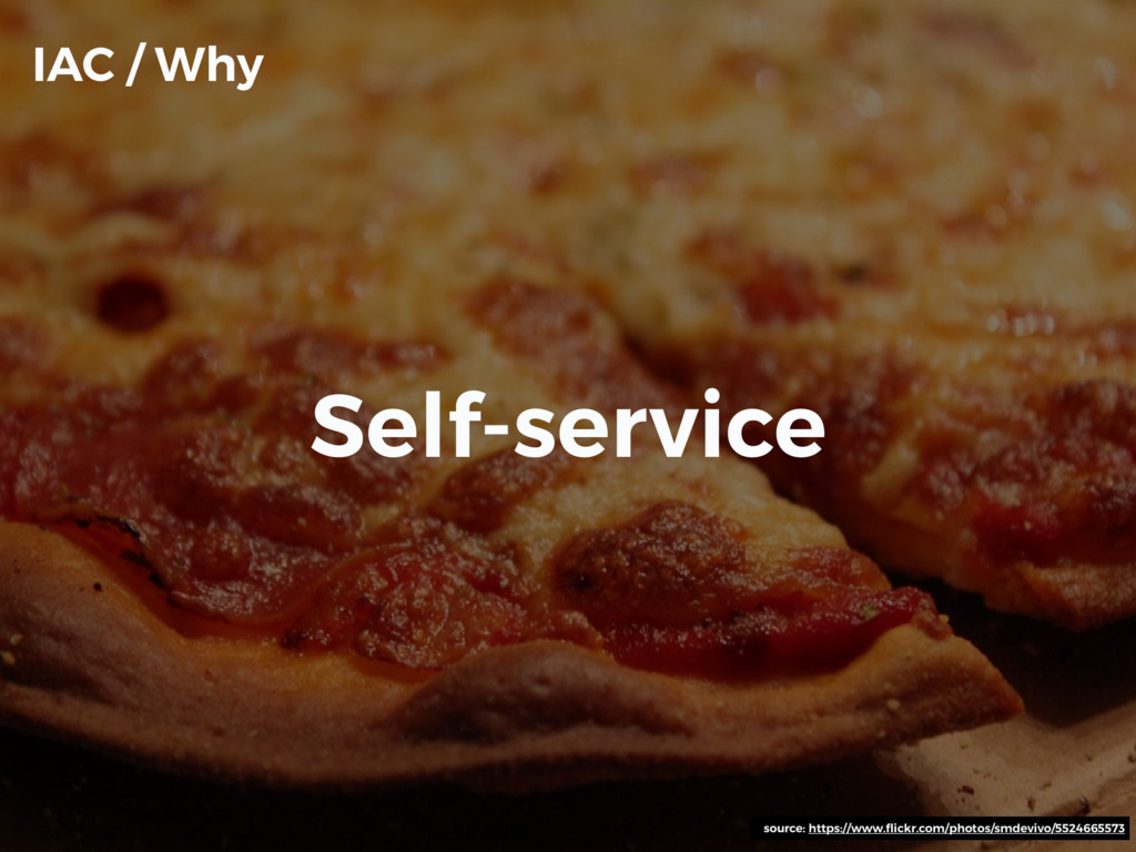 Self-service IAC / Why source: https://www.flick...