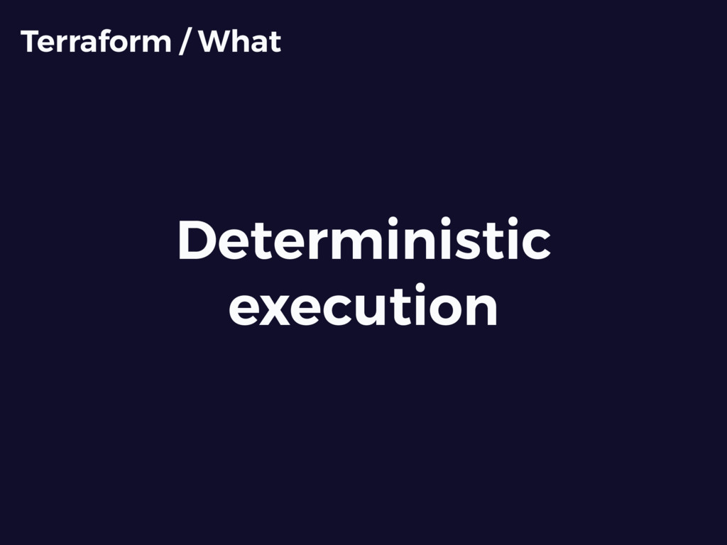 Deterministic execution Terraform / What