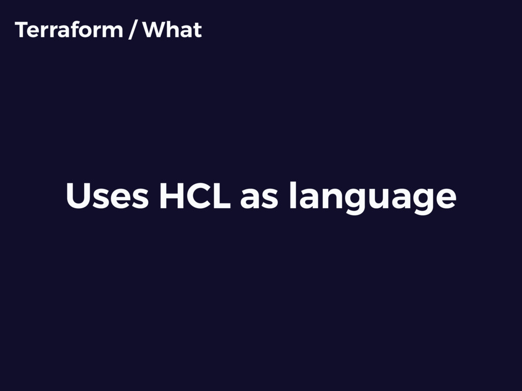 Uses HCL as language Terraform / What