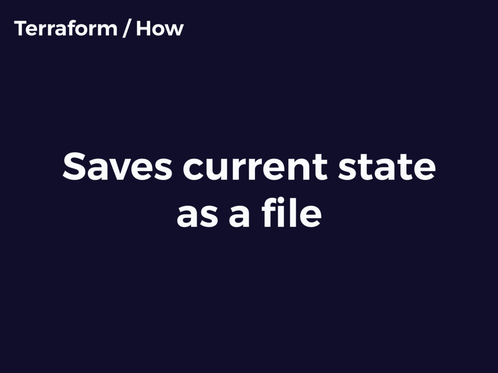 Saves current state as a file Terraform / How