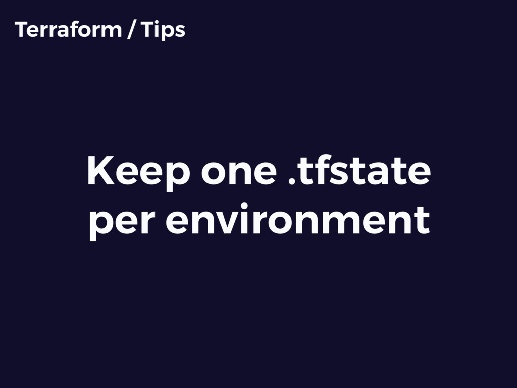 Keep one .tfstate per environment Terraform / T...