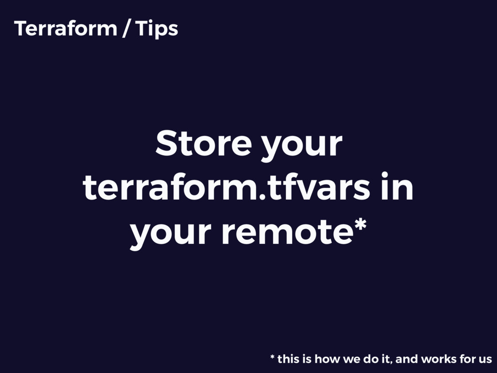 Store your terraform.tfvars in your remote* Ter...