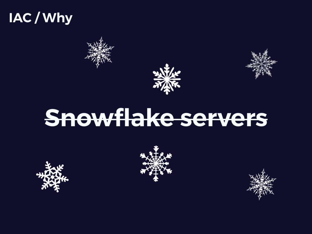 Snowflake servers IAC / Why
