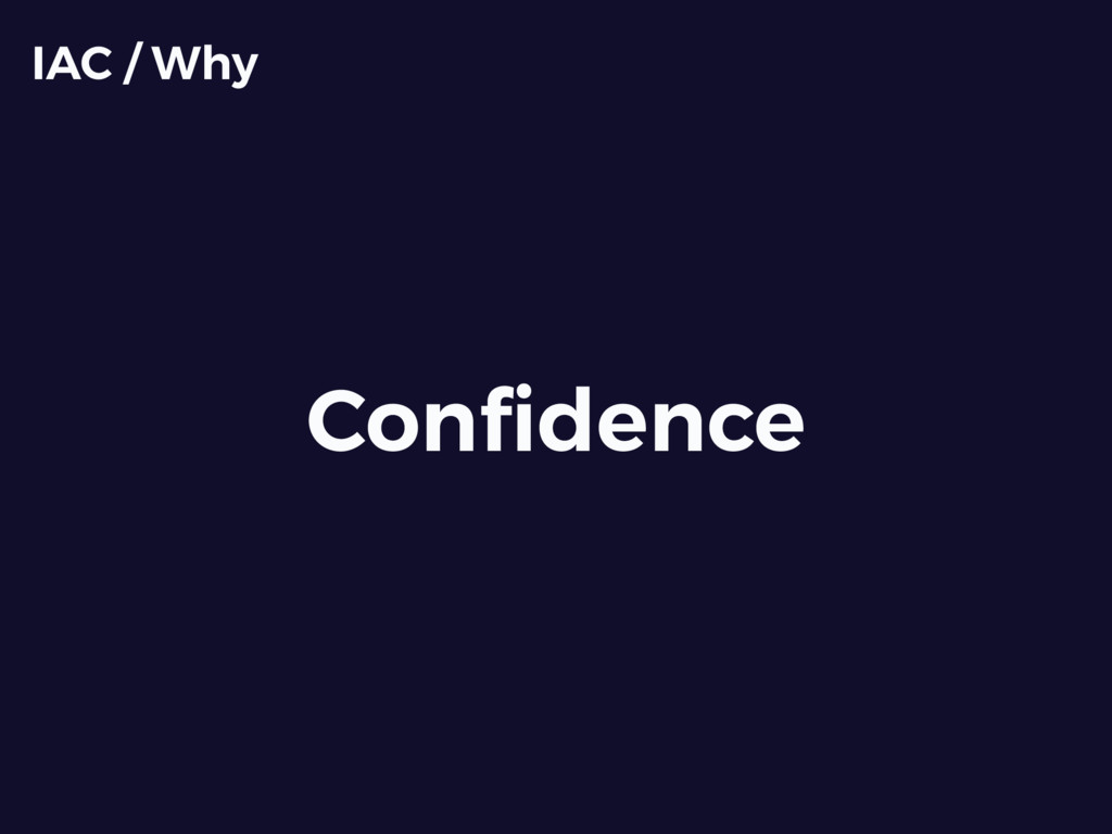 Confidence IAC / Why