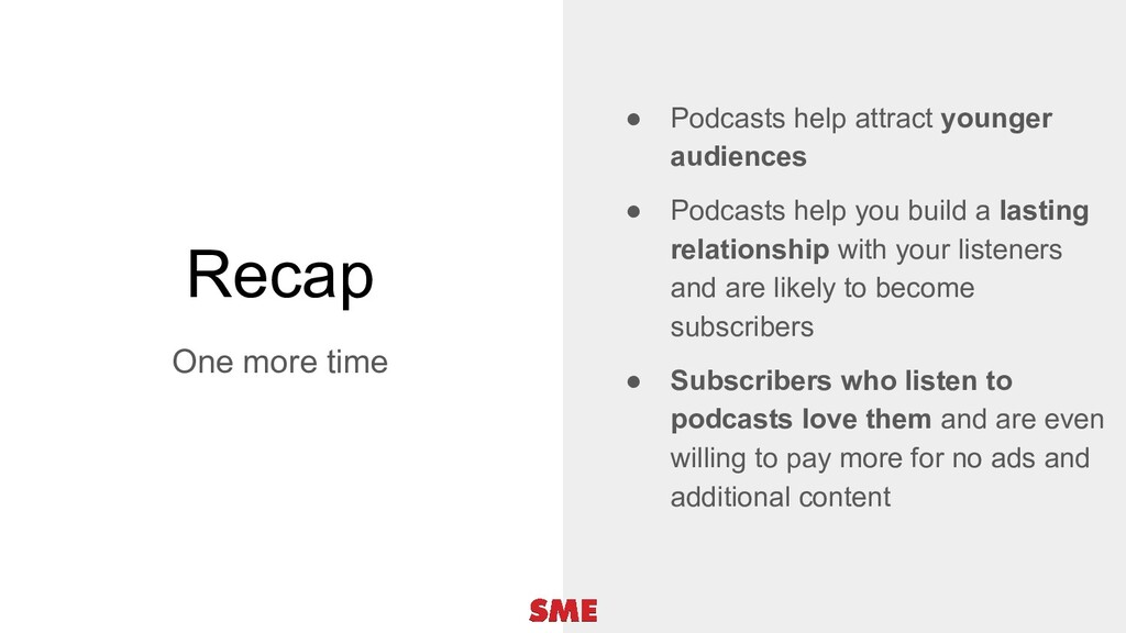 Recap One more time ● Podcasts help attract you...