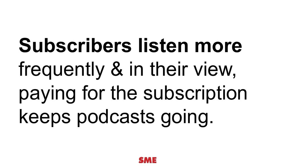 Subscribers listen more frequently & in their v...