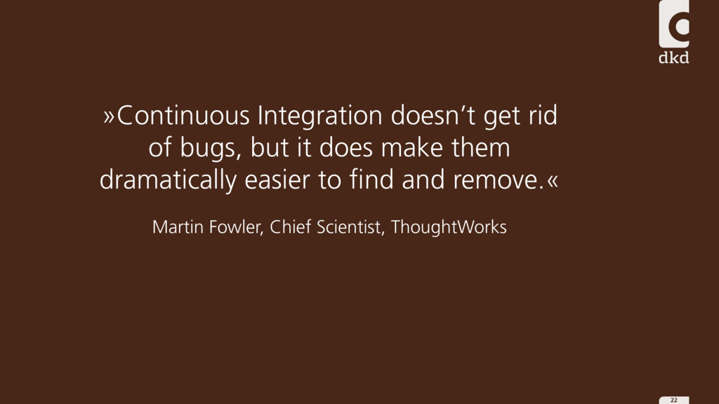 22 »Continuous Integration doesn't get rid of b...