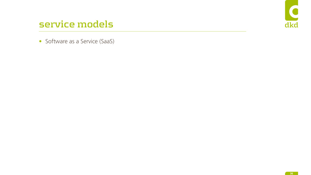 service models • Software as a Service (SaaS) 36