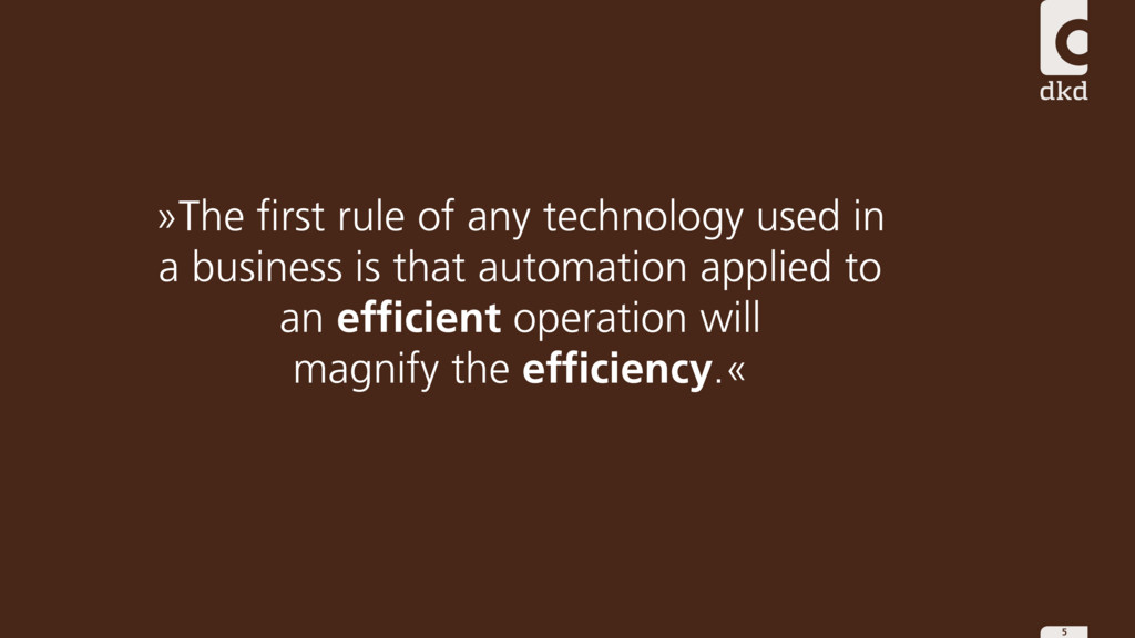 5 »The first rule of any technology used in a b...