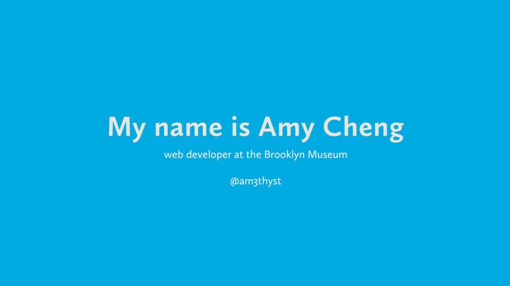 My name is Amy Cheng web developer at the Brook...