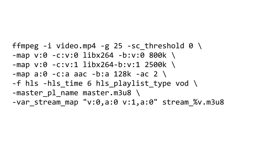 ffmpeg -i video.mp4 -g 25 -sc_threshold 0 \ -ma...
