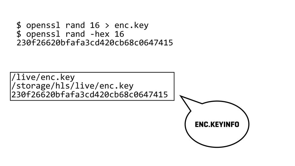 $ openssl rand 16 > enc.key $ openssl rand -hex...