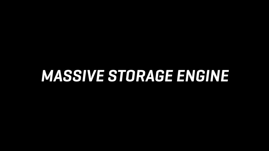 MASSIVE STORAGE ENGINE