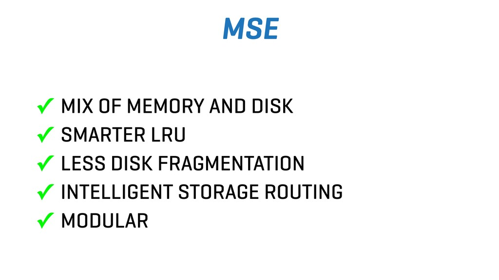 MSE ✓ MIX OF MEMORY AND DISK ✓ SMARTER LRU ✓ LE...