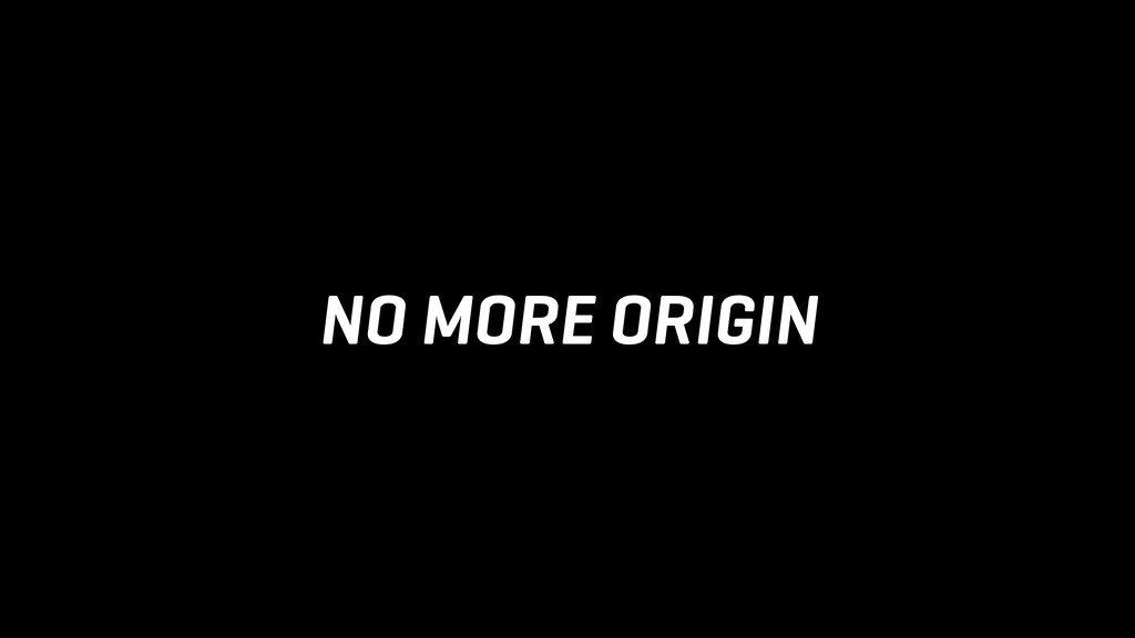 NO MORE ORIGIN