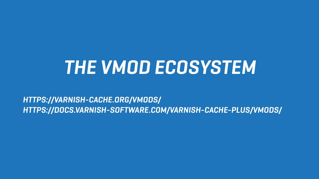 THE VMOD ECOSYSTEM HTTPS://VARNISH-CACHE.ORG/VM...