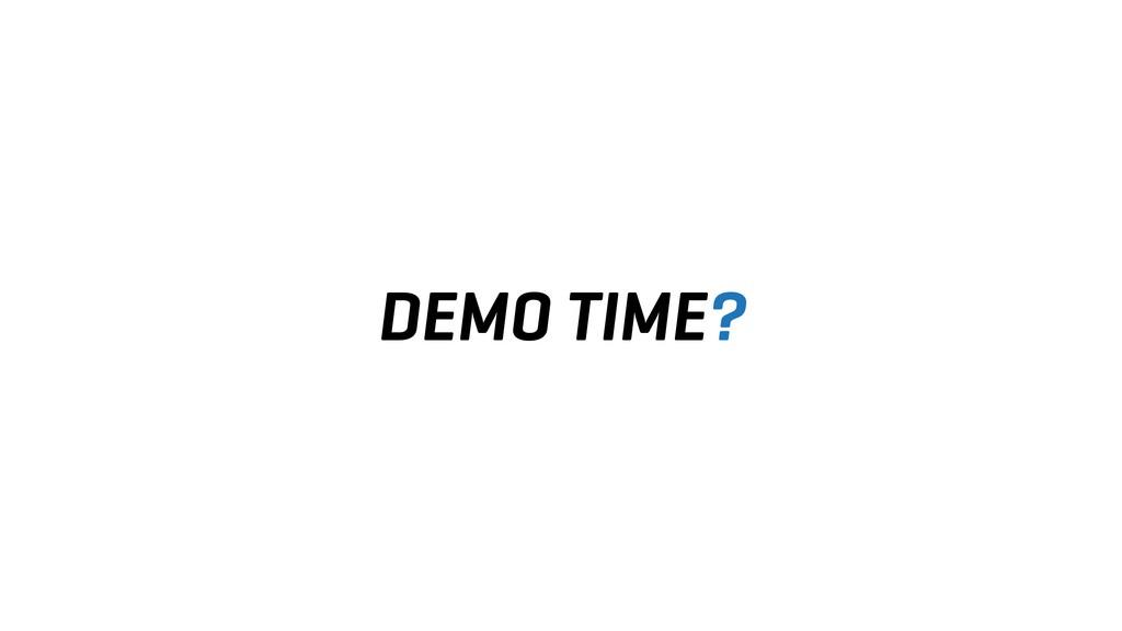 DEMO TIME?