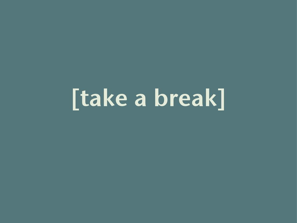 [take a break]