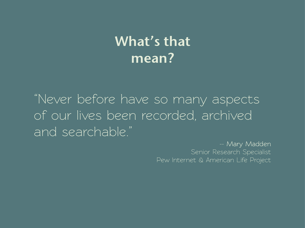 """""""Never before have so many aspects of our lives..."""