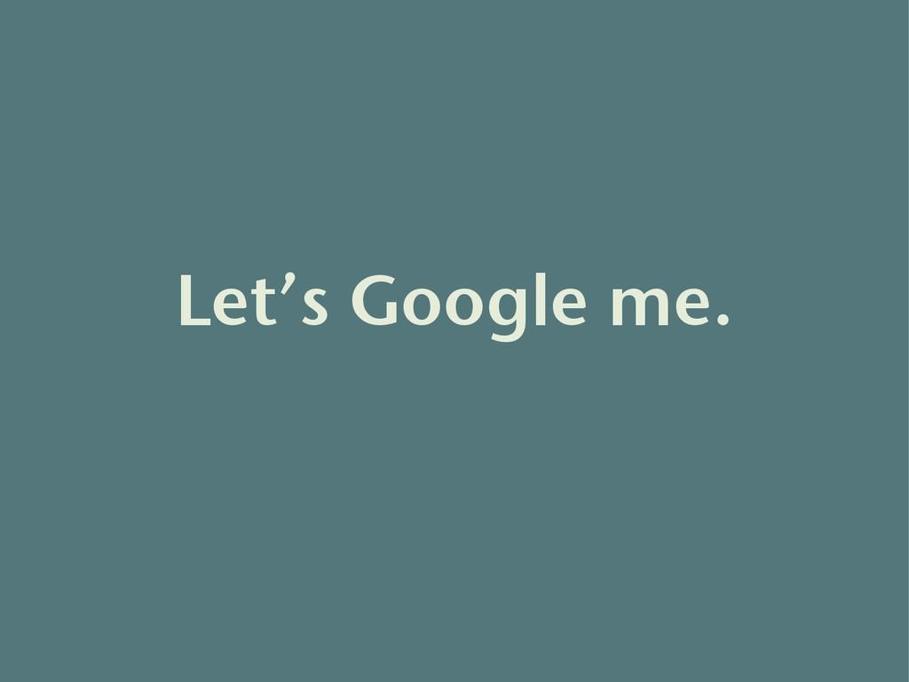Let's Google me.