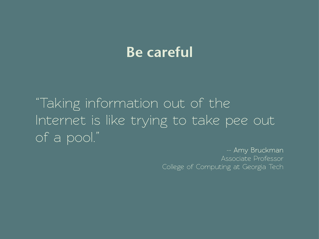 """""""Taking information out of the Internet is like..."""