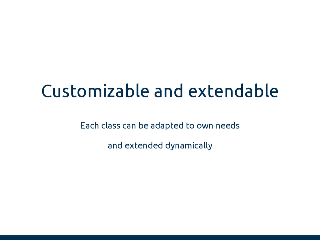 Customizable and extendable Each class can be a...