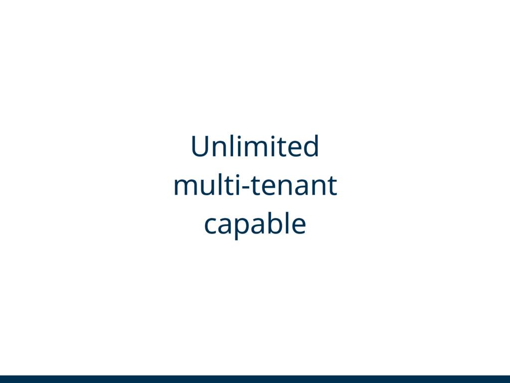 Unlimited multi-tenant capable