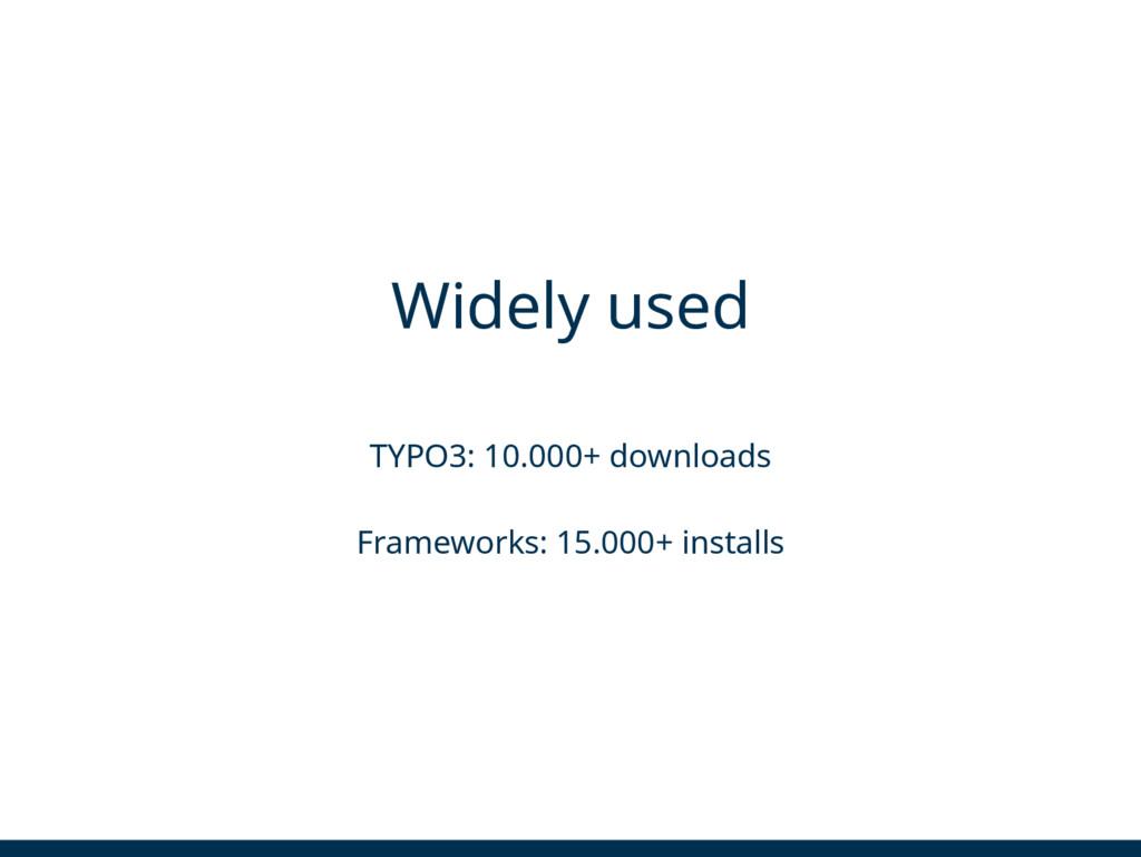 Widely used TYPO3: 10.000+ downloads Frameworks...