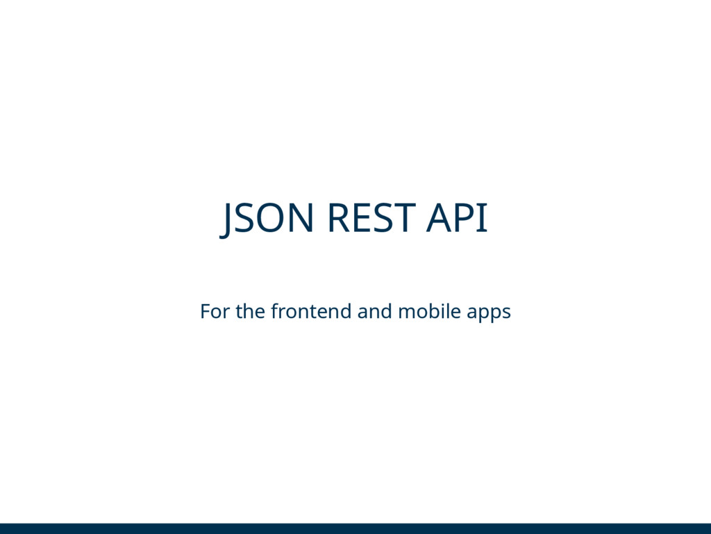 JSON REST API For the frontend and mobile apps