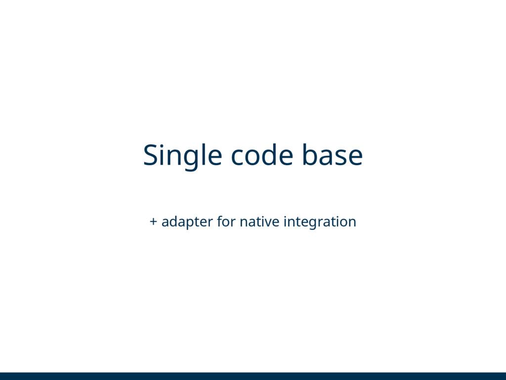 Single code base + adapter for native integrati...