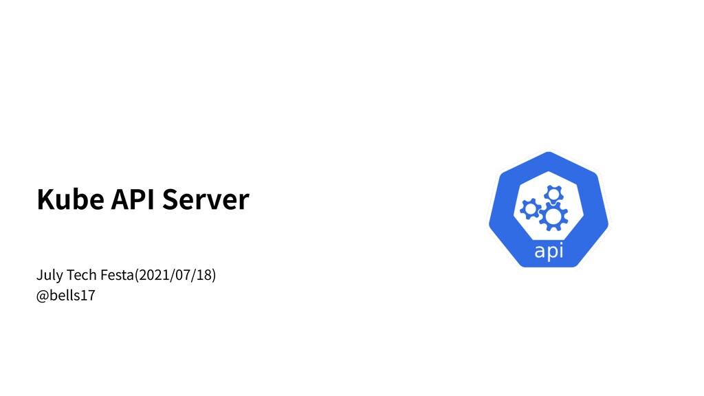 Kube API Server July Tech Festa(2021/07/18) @be...