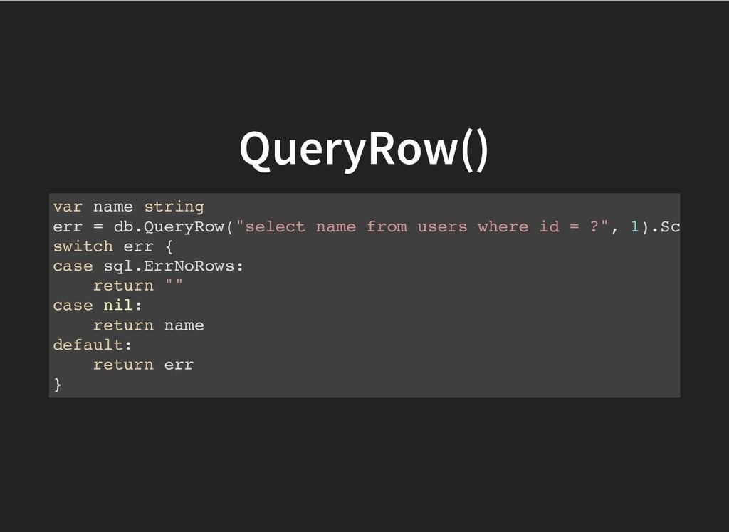 QueryRow() QueryRow() var name string err = db....