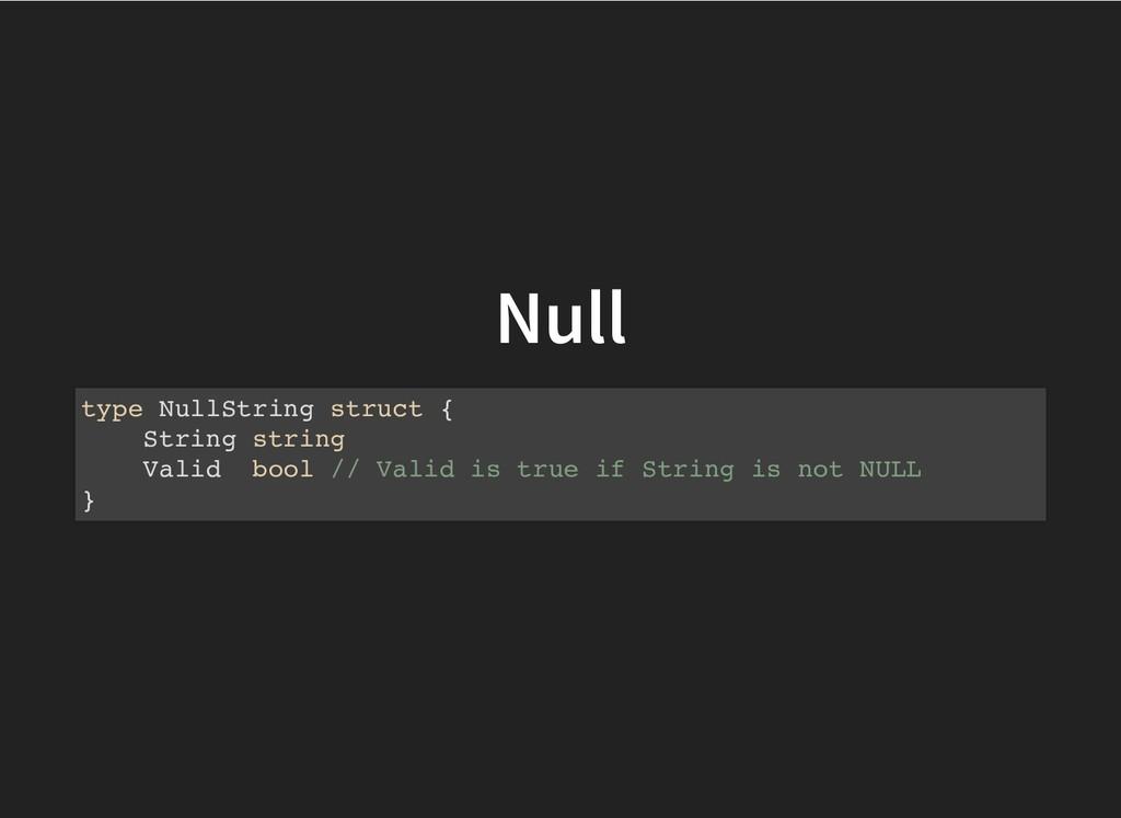 Null Null type NullString struct { String strin...